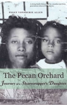 The Pecan Orchard: Journey of a Sharecropper's Daughter by Peggy Vonsherie Allen