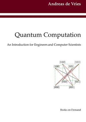 Quantum Computation: An Introduction for Engineers and Computer Scientists by Andreas de Vries