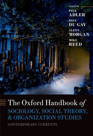 Oxford Handbook of Sociology,  Social Theory and Organization Studies Contemporary Currents