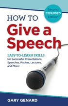 How to Give a Speech: Easy-to-Learn Skills for Successful Presentations, Speeches, Pitches, Lectures, and More! by Gary Genard