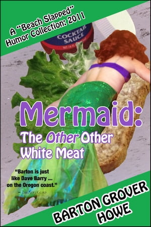Mermaid—The Other Other White Meat: A Beach Slapped Humor Collection (2011) by Barton Grover Howe