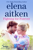 Fighting for Forever: A Springs Novella by Elena Aitken