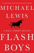 Flash Boys: A Wall Street Revolt (preview) by Michael Lewis