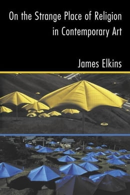 Book On the Strange Place of Religion in Contemporary Art by Elkins, James