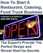 How To Start A Restaurant, Catering, Food Truck Business: The Expert's Provide The Perfect Recipe and Reveal Start-Up Secrets by Aislinn Satu