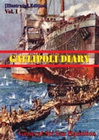 Gallipoli Diary Vol. I [Illustrated Edition] by General Sir Ian Standish Monteith Hamilton GCB GCMG DSO TD