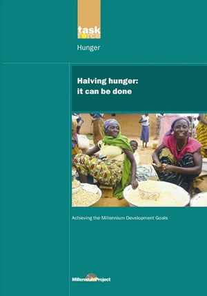 UN Millennium Development Library: Halving Hunger It Can Be Done
