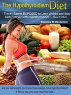 "The Hypothyroidism Diet - The #1 Secret Revealed to Lose Weight and Stay Slim Forever with Hypothyroidism"" - New Edition by Suzanne H Mackenzie"