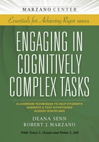 Engaging in Cognitively Complex Tasks: Classroom Techniques to Help Students Generate & Test Hypotheses Across Disciplines by Deana Senn