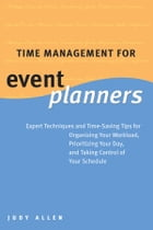 Time Management for Event Planners: Expert Techniques and Time-Saving Tips for Organizing Your…
