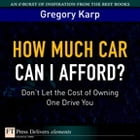 How Much Car Can I Afford?: Don't Let the Cost of Owning One Drive You by Gregory Karp