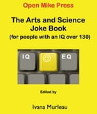 The Arts and Science Joke Book: (for people with an IQ OVER 130) by Ivana Murleau