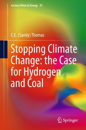 Stopping Climate Change: the Case for Hydrogen and Coal by C.E. Sandy Thomas