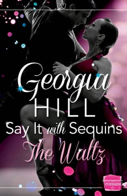 Book Say it with Sequins: The Waltz: (A Novella) by Georgia Hill