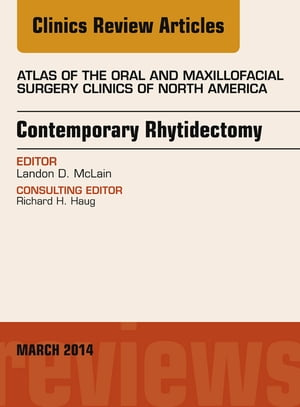 Contemporary Rhytidectomy,  An Issue of Atlas of the Oral & Maxillofacial Surgery Clinics,
