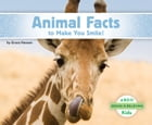 Animal Facts to Make You Smile! by Grace Hansen