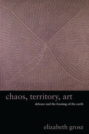 Chaos,  Territory,  Art Deleuze and the Framing of the Earth