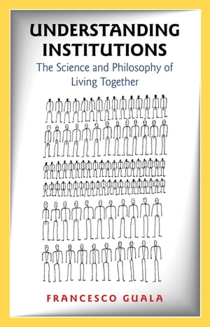 Understanding Institutions The Science and Philosophy of Living Together
