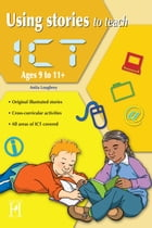 Using Stories to Teach ICT Ages 9 to 11+ by Anita Loughrey