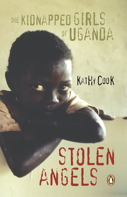 Book STOLEN ANGELS: THE KIDNAPPED GIRLS OF UGANDA by Kathy Cook