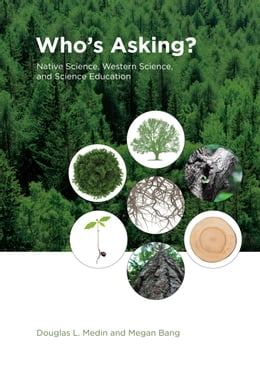Book Who's Asking?: Native Science, Western Science, and Science Education by Douglas L. Medin