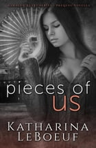 Pieces of Us: Damaged Heart Series by Katharina LeBoeuf