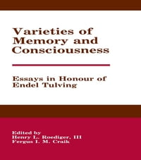 Varieties of Memory and Consciousness: Essays in Honour of Endel Tulving