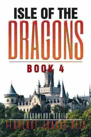 Isle of the Dragons: Book 4 by Florence Reid