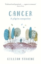 Cancer: A Pilgrim Companion by The Revd Dr Gillian Straine