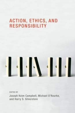Book Action, Ethics, and Responsibility by Joseph Keim Campbell, Michael O'Rourke, Harry S. Silverstein