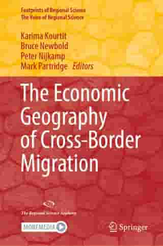 The Economic Geography of Cross-Border Migration by Karima Kourtit
