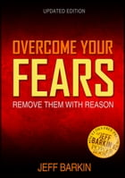 Overcome Your Fears: Remove Them With Reason by Jeff Barkin