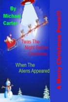 Twas The Night Before Christmas (When The Aliens Appeared) by Michael Carter
