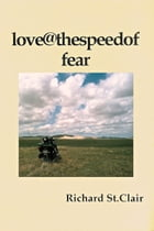 Love@ the Speed of Fear by Richard St. Clair
