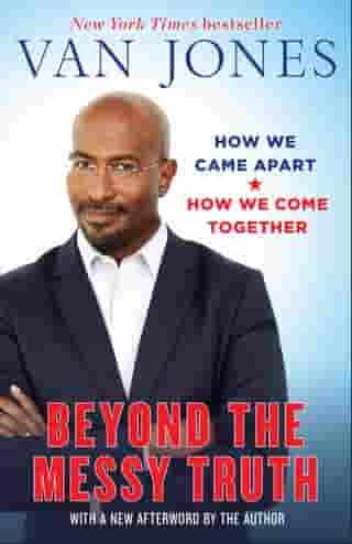 Beyond the Messy Truth: How We Came Apart, How We Come Together by Van Jones