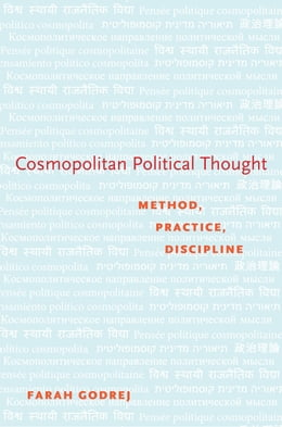 Book Cosmopolitan Political Thought: Method, Practice, Discipline by Farah Godrej