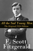 All the Sad Young Men - The Original 1926 Edition: A Follow Up to The Great Gatsby by Francis Scott Fitzgerald