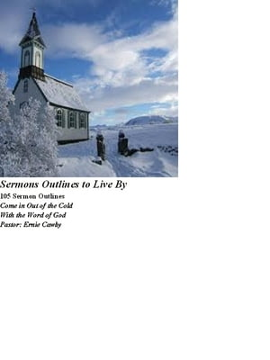 105 Sermons Outlines to Live By by Ernie Cawby