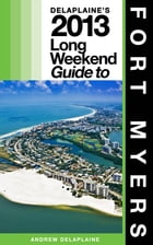 Delaplaine's 2013 Long Weekend Guide to Fort Myers by Andrew Delaplaine