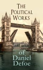 The Political Works of Daniel Defoe: Including The True-Born Englishman, An Essay upon Projects, The Complete English Tradesman & The Bio by Daniel Defoe