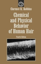 Chemical and Physical Behavior of Human Hair by Clarence R. Robbins