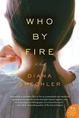 Book Who by Fire: A Novel by Diana Spechler