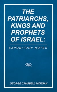 The Patriarchs, Kings and Prophets of Israel: Expository Notes