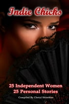 Indie Chicks: 25 Independent Women 25 Personal Stories