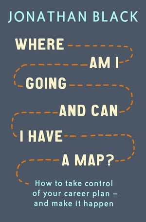 Where am I Going and Can I Have a Map? How to take control of your career plan ? and make it happen