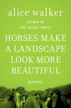 Horses Make a Landscape Look More Beautiful: Poems by Alice Walker