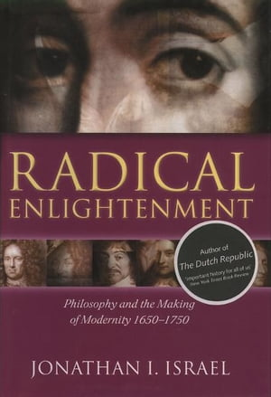 Radical Enlightenment Philosophy and the Making of Modernity 1650-1750