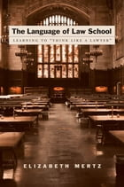 "The Language of Law School: Learning to ""Think Like a Lawyer"" by Elizabeth Mertz"
