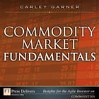 Commodity Market Fundamentals by Carley Garner