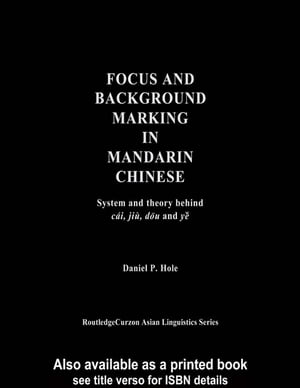Focus and Background Marking in Mandarin Chinese System and Theory behind cai,  jiu,  dou and ye